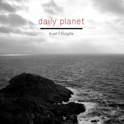 Daily Planet - Trust / Fragile (2014)