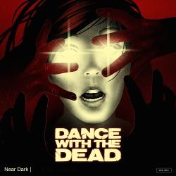 Dance With the Dead - Near Dark (2014)