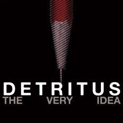 Detritus - The Very Idea (2014)