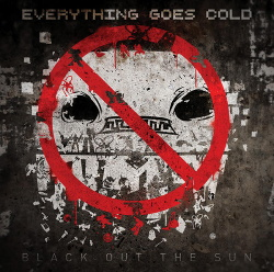 Everything Goes Cold - Black Out the Sun (2014)