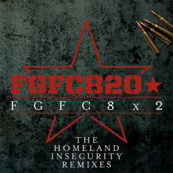 FGFC820 - FGFC8x2 (The Homeland Insecurity Remixes) (2012)
