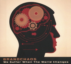 Grandchaos - We Suffer When The World Changes (2014)