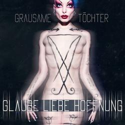 Grausame Töchter - Glaube Liebe Hoffnung (2CD) (2014)