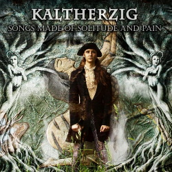 Kaltherzig - Songs Made of Solitude and Pain (2014)