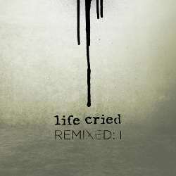 Life Cried - Remixed: I (EP) (2014)