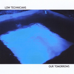 Low Technicians - Our Tomorrows (2013)