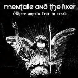 Mentallo & the Fixer - Where Angels Fear to Tread (Remastered) (2014)