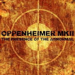 Oppenheimer MKII - The Presence Of The Abnormal (2013)