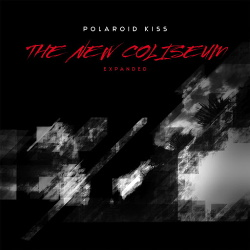 Polaroid Kiss - The New Coliseum (Expanded) (2014)