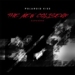Polaroid Kiss - The New Coliseum (Expanded) (2014)