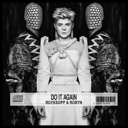 Röyksopp & Robyn - Do It Again (2014)