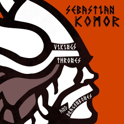 Sebastian Komor - Vikings, Thrones & Dragonbones (2014)