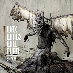 Shiv-R - Wax Wings Will Burn (2014)