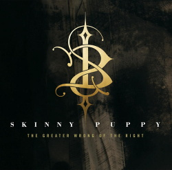 Skinny Puppy - The Greater Wrong of the Right (Remastered) (2014)