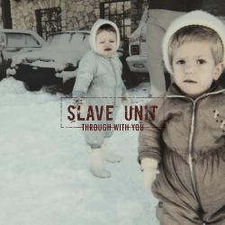 Slaveunit - Through with You (2014)