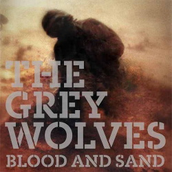 The Grey Wolves - Blood & Sand (2013)