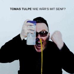 Tomas Tulpe - Wie Waers Mit Senf? (2014)