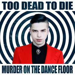 Too Dead to Die - Murder on the Dance Floor (2014)