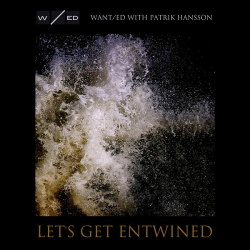 Wanted feat. Patrik Hansson - Lets Get Entwined (2014)
