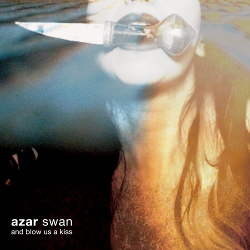 Azar Swan - And Blow Us A Kiss (2014)