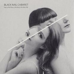 Black Nail Cabaret - Harry Me Marry Me Bury Me Bite Me (2015)