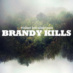 Brandy Kills - Violent But Silent Pain (2015)