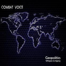 Combat Voice - Geopolitics Whispers & Agony (2014)