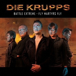Die Krupps - Battle Extreme / Fly Martyrs Fly (2015)