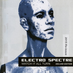 Electro Spectre - Watch It All Turn (Deluxe Edition Reissue) (2015)