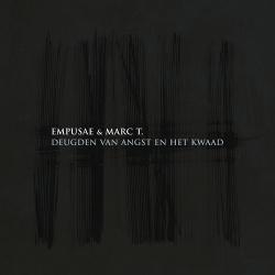Empusae & Marc T. - Deugden Van Angst En Het Kwaad (2015)