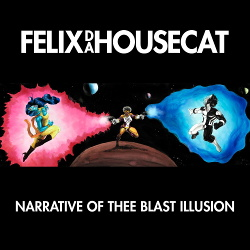 Felix Da Housecat - Narrative of Thee Blast Illusion (2015)