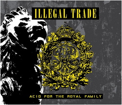 Illegal Trade - Acid for the Royal Family (2015)