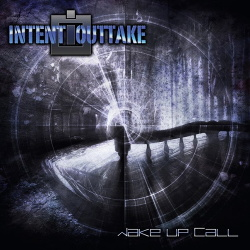 Intent:Outtake - Wake Up Call (2015)