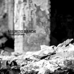 Maurizio Bianchi - Tridecacofonia (2015)