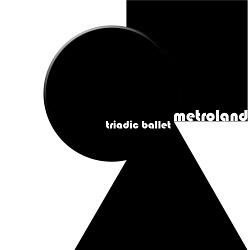 Metroland - Triadic Ballet (3CD) (Promo) (2015)