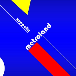 Metroland - Zeppelin (Standard Edition / Spacious Edition) (2015)