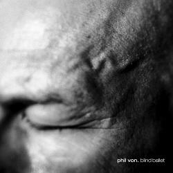 Phil Von - Blind Ballet (2015)