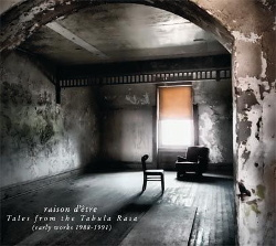 Raison D'Être - Tales From The Tabula Rasa (Early Works 1988-1991) (2014)