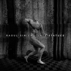Raoul Sinier - Late Statues (2015)