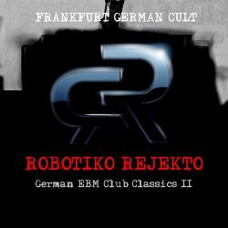 Robotiko Rejekto - German EBM Club Classics II (2015)