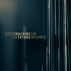 Sister Machine Gun - The Future Unformed (2015)
