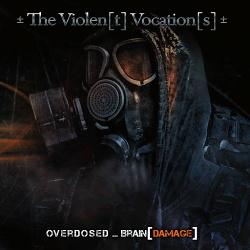 The Violen(t) Vocation(s) - Overdosed ... Brain (Damage) (2014)