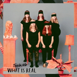 Tikkle Me - What Is Real (2014)