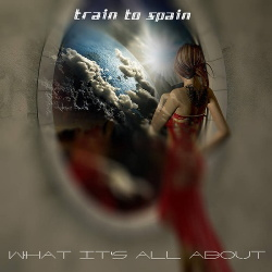 Train To Spain ‎- What It's All About (2015)