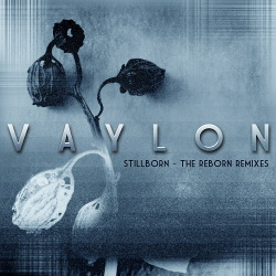 Vaylon - Stillborn (The Reborn Remixes) (Single) (2015)