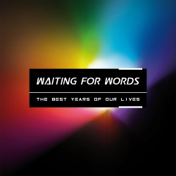 Waiting For Words - The Best Years Of Our Lives (2015)