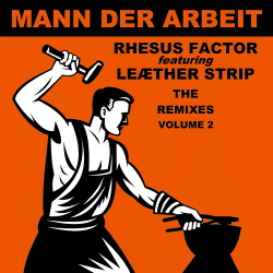 Rhesus Factor & Leaether Strip - Mann Der Arbeit Vol.2 The Remixes (2015)
