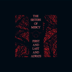 The Sisters Of Mercy - First and Last and Always (30th Anniversary Edition) (2015)