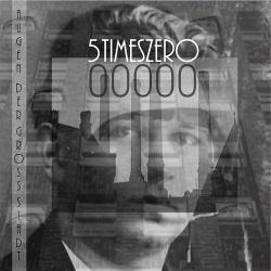 5TimesZero - Augen Der Großstadt (EP) (2017)
