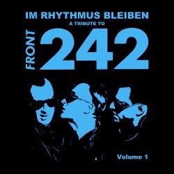VA - A Tribute To Front 242: Im Rhythmus Bleiben, Vol. 1 (2015)